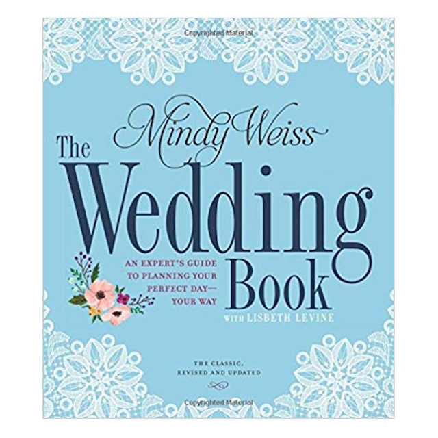 The Wedding Book: The Expert's Guide to Planning Your Perfect Day—Your Way by Mindy Weiss
