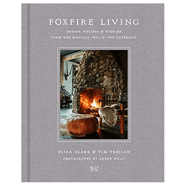 Foxfire Living: Design, Recipes and Stories from the Magical Inn in the Catskills